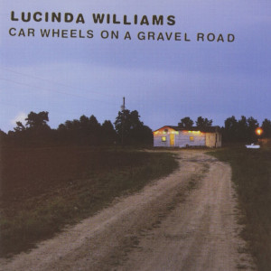 "Cover for Lucinda William's ""Car Wheels on a Gravel Road"""
